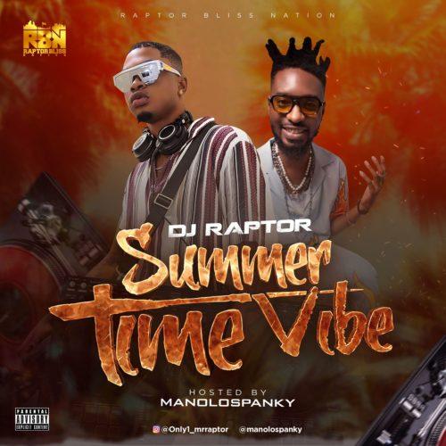 "[Mixtape] DJ Raptor x Spanky – ""Summer Time Vibe"" #Arewapublisize"