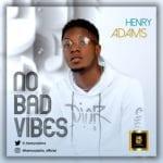 "[EP] Henry Adams – ""No Bad Vibes"""