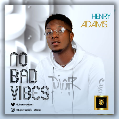 """[EP] Henry Adams – """"No Bad Vibes"""" #Arewapublisize"""