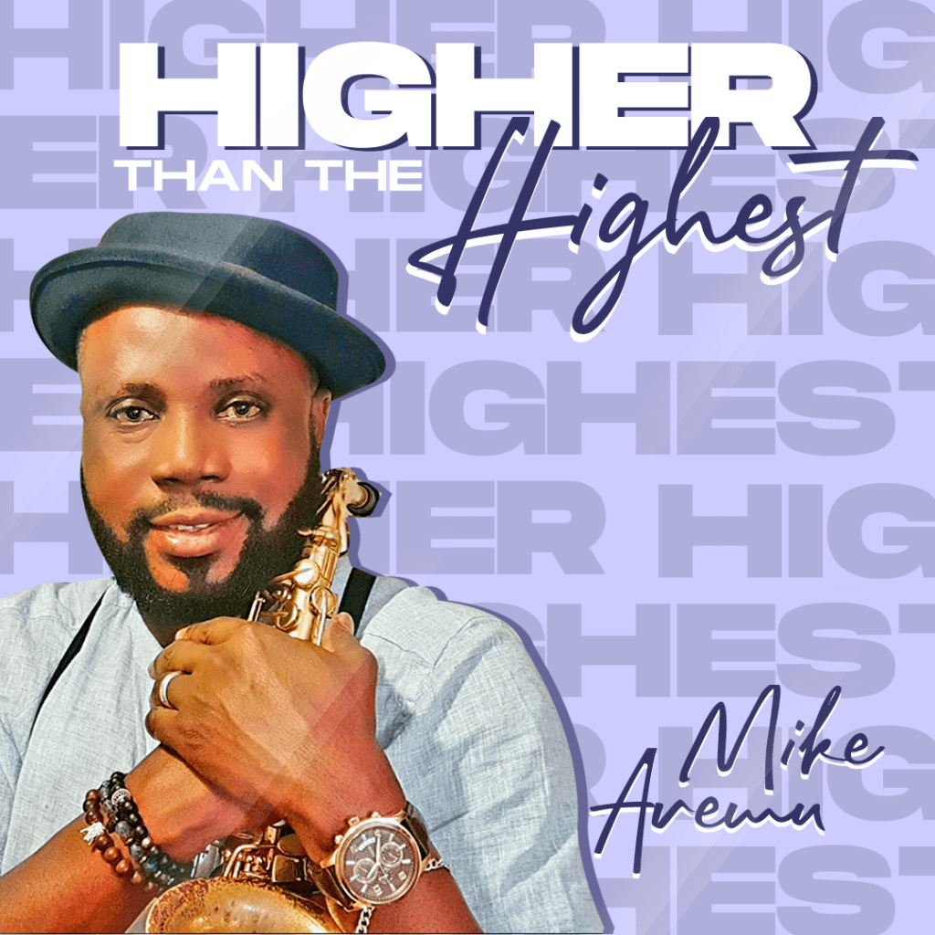 """King Mike Aremu – """"Higher Than The Highest"""""""