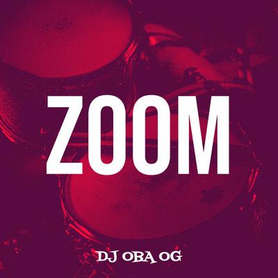 """[Mixtape] Dj Oba OG – """"Zoom"""""""
