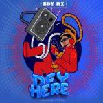 """BoyMX – """"Dey Here"""" (Prod. by Ditweni)"""