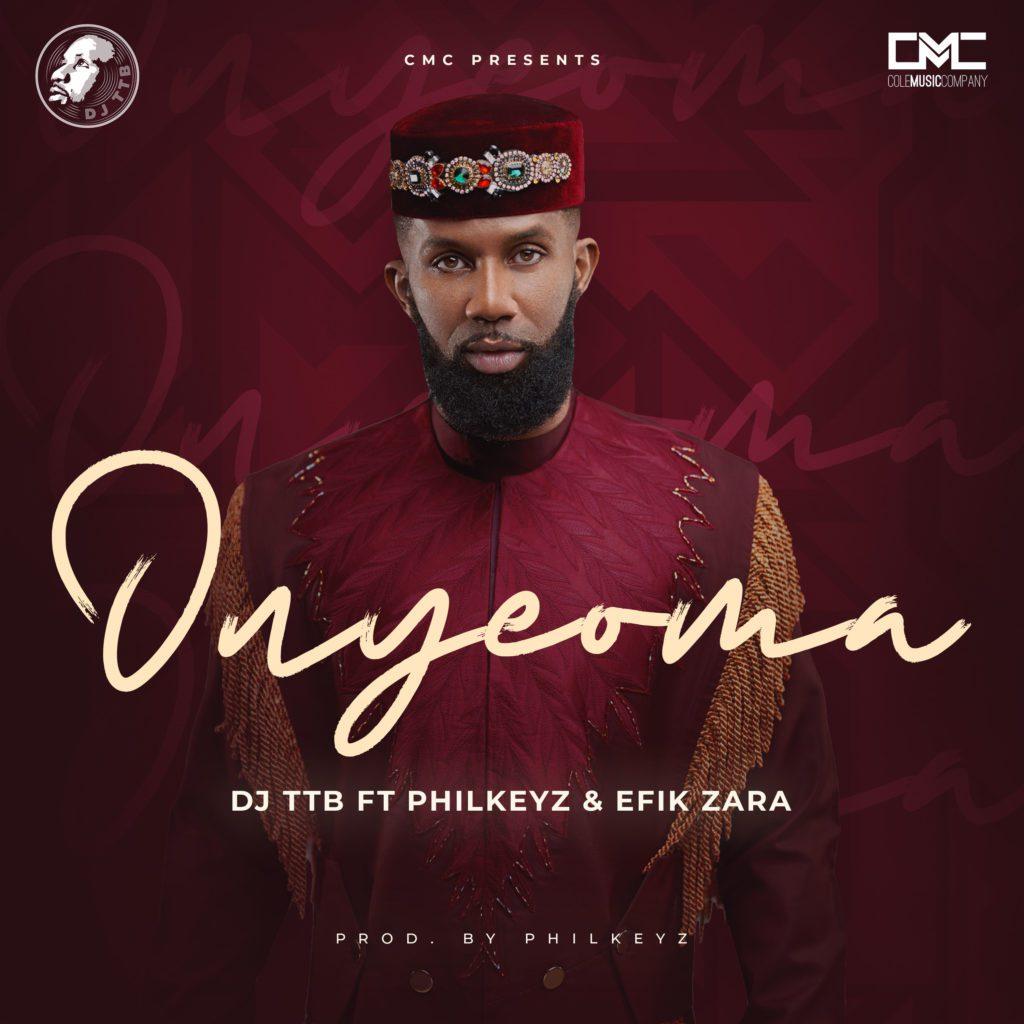 "Dj TTB – ""Onyeoma"" ft. Philkeyz x Efik Zaza"