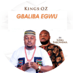 "Kings Oz – ""Gbaliba Egwu"" ft. King Sarowiwa"