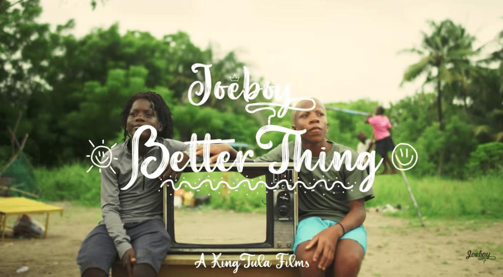 "[Video] Joeboy – ""Better Thing"""