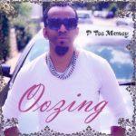 "P Tee Money – ""Oozing"" ft. Pat-E"