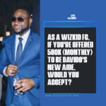 As A Wizkid FC, If You're Offered 500k (monthly) To Be Davido's New Aide, Would You Accept?
