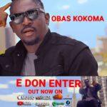 "[Video] Obas Kokoma – ""E Don Enter"""