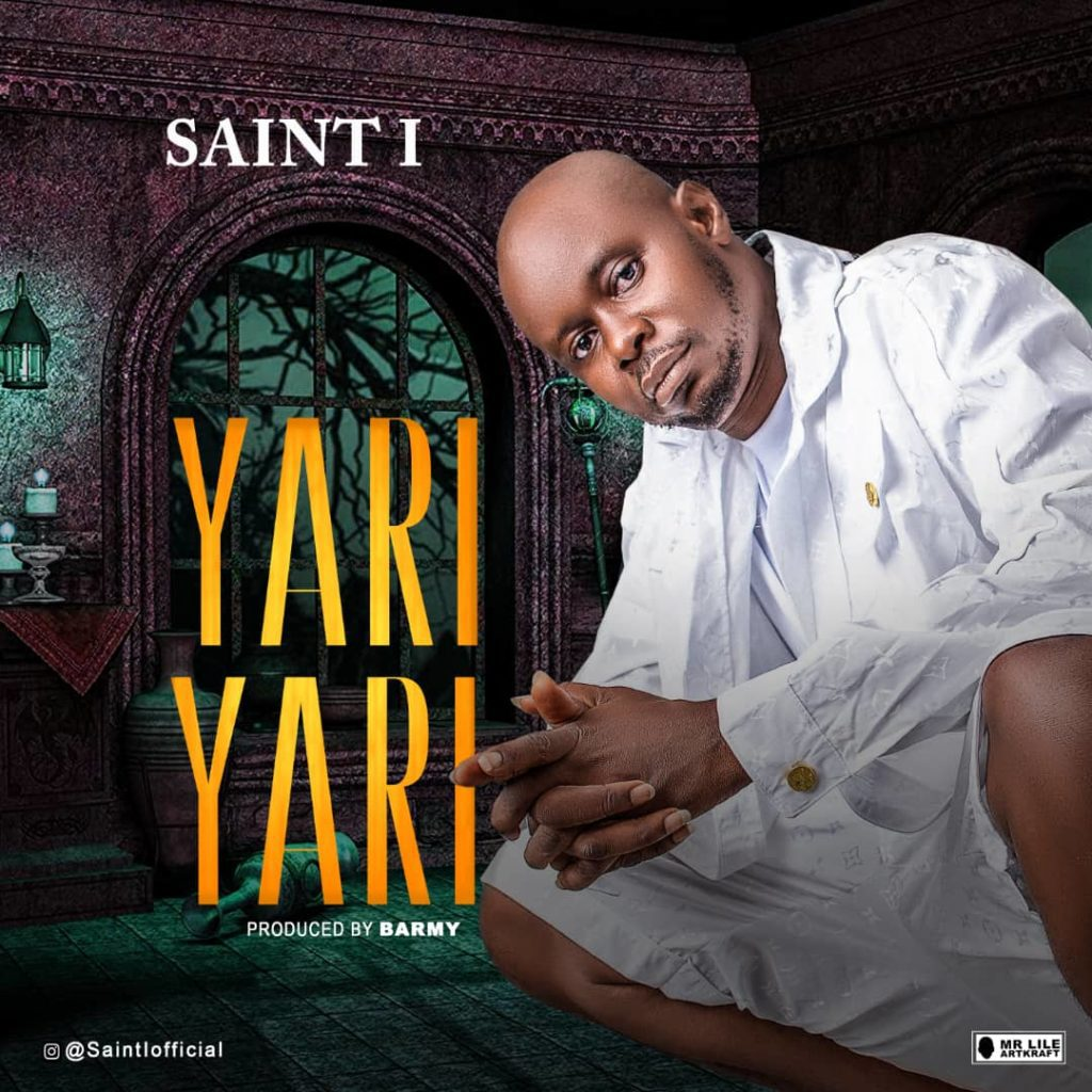 "Saint I – ""Yari Yari"" #Arewapublisize"