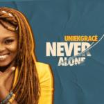 """UniekGrace – """"Never Alone"""""""