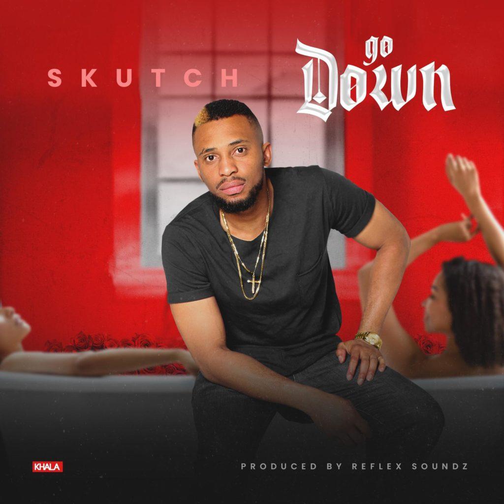"Skutch – ""Go Down"" #Arewapublisize"
