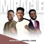 """Moses Bliss x Festizie x Chizie – """"Miracle"""""""