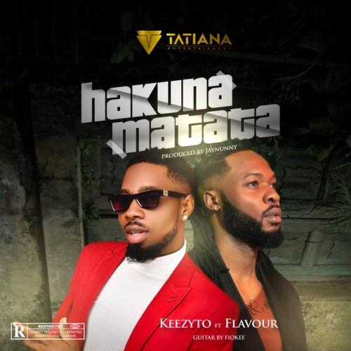 "Keezyto – ""Hakuna Matata"" ft. Flavour #Arewapublisize"