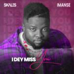"""Skales – """"I Dey Miss You"""" ft. Imanse"""