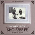 "Lege Miami – ""Sho Bebe Fe"" ft. Klever Jay"