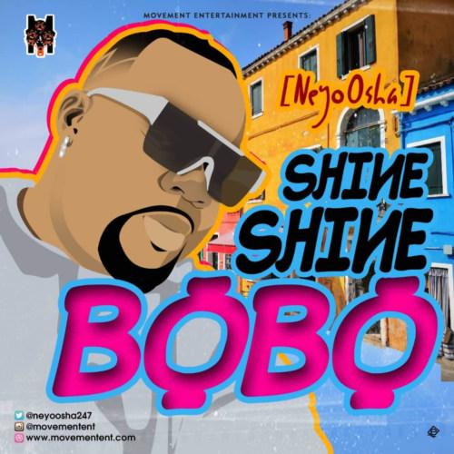 "NeyoOsha – ""Shine Shine Bobo"" #Arewapublisize"
