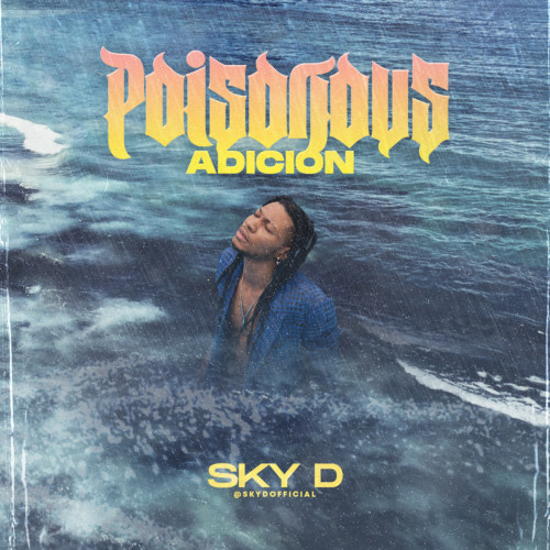 Sky D – Poisonous Adicion (EP) #Arewapublisize