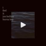"""Jon Bellion x Burna Boy – """"I Feel It LYRICS"""""""