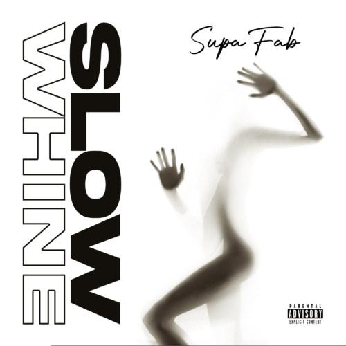 "Supa Fab – ""Slow Whine"" #Arewapublisize"
