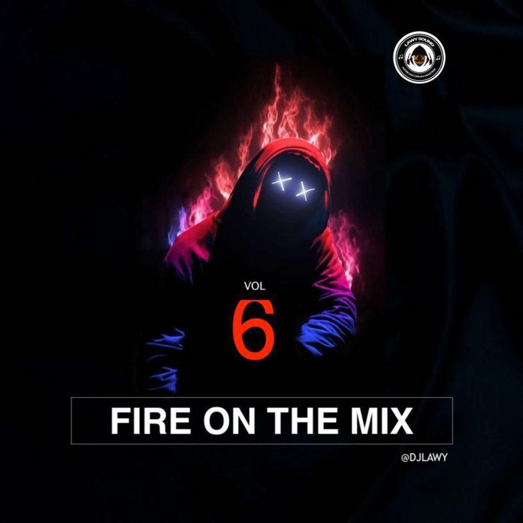 "[Mixtape] DJ Lawy – ""Fire On The Mix"" Vol. 6 #Arewapublisize"