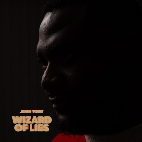 John Tony Tells A Stronger Tale Of Art On 'WIZARD OF LIES' THE EP #Arewapublisize