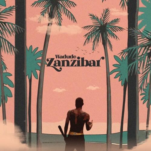 """Wadude – """"Zanzibar"""" #Arewapublisize"""