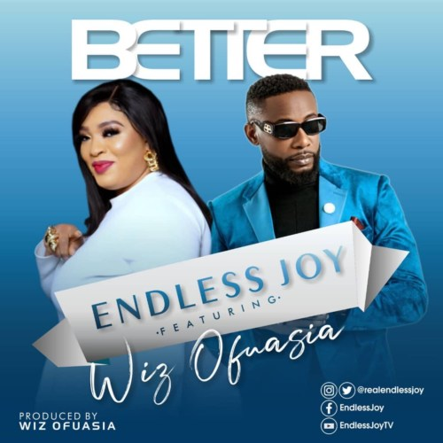 Endless Joy – Better ft. Wiz Ofuasia #Arewapublisize