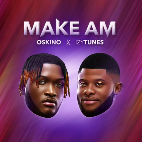 """Oskino x IZYtunes – """"Make Am"""" #Arewapublisize"""