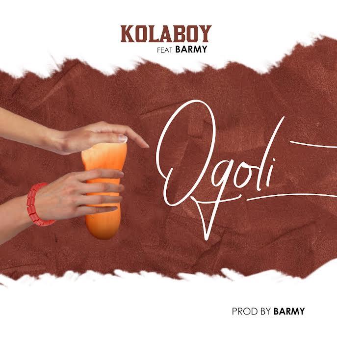 """Kolaboy Ft. Barmy – """"Ogoli #Arewapublisize"""