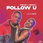 """Kheleb – """"Follow U"""" ft. Frienzy"""