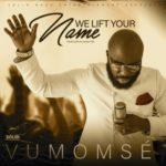 """Gospel: Vumomse – """"We Lift Your Name"""" [Audio + Video]"""