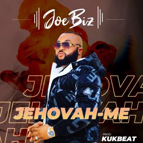 """Music : Joe Biz – """"Jehovah-Me"""""""