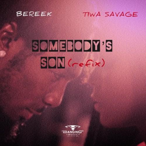 Music: BEREEK X TIWA SAVAGE – 'Somebody's Son (Refix)'