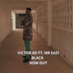 "[Video] Victor AD – ""Black"" ft. Mr Eazi"