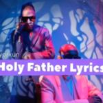 "[Lyric] Mayorkun – ""Holy Father Lyrics"" feat. Victony"