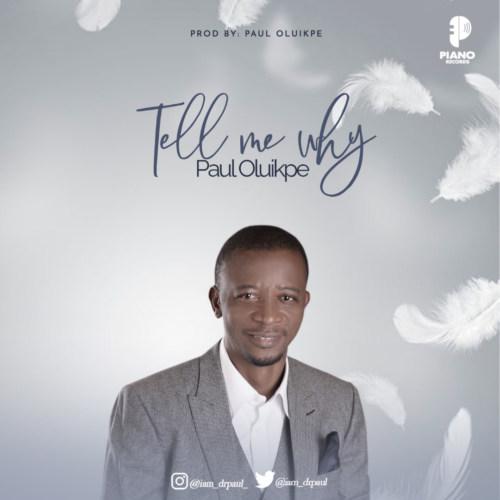 "Paul Oluikpe – ""Tell Me Why"" #Arewapublisize"