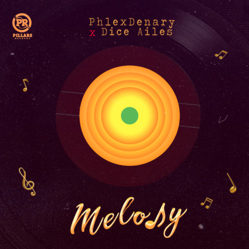 """Phlexdenary x Dice Ailes – """"Melody"""" (Prod. by Krizbeatz) #Arewapublisize"""